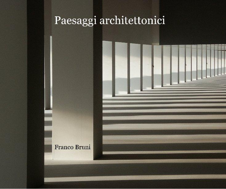 View Paesaggi architettonici Franco Bruni by Franco Bruni