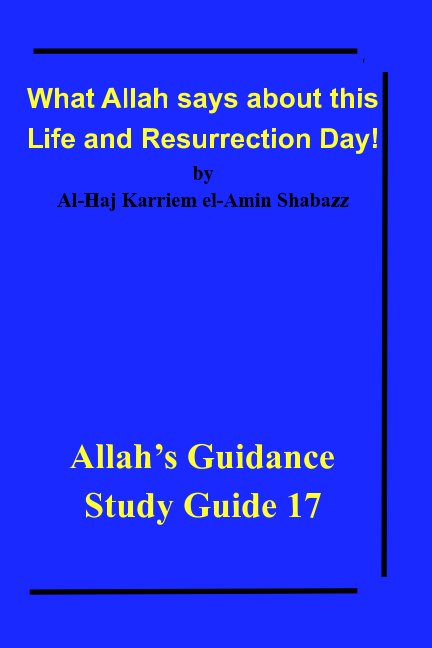 View What Allah says about this Life and Resurrection Day! by Al-Haj Karriem el-Amin Shabazz