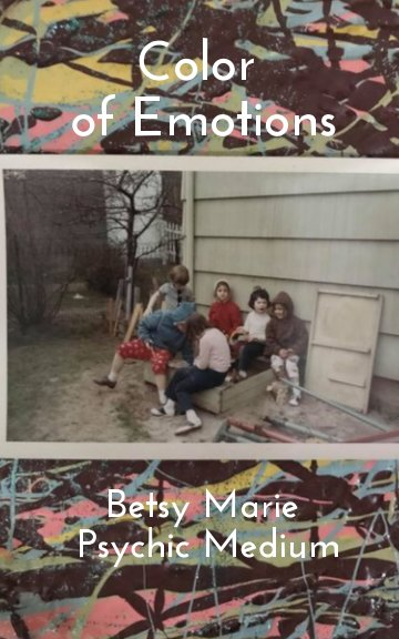 View Color of Emotions by Psychic Medium Betsy Marie