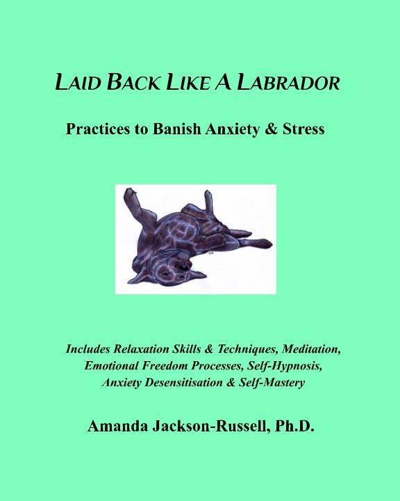 View Laid Back Like A Labrador by Amanda Jackson-Russell PhD