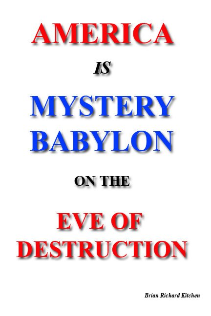 View America is Mystery Babylon on the Eve of Destruction by Brian Richard Kitchen