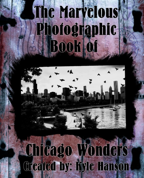 View The Marvelous Photographic Book of Chicago Wonders by Kyle Hanson