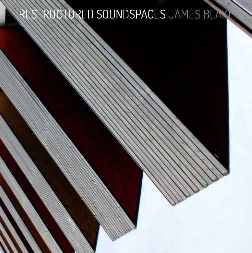 View Restructured Soundspaces by James Blake