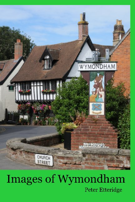 View Images of Wymondham by Peter Etteridge