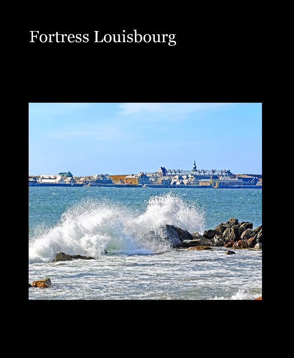 View Fortress Louisbourg by Dennis G. Jarvis