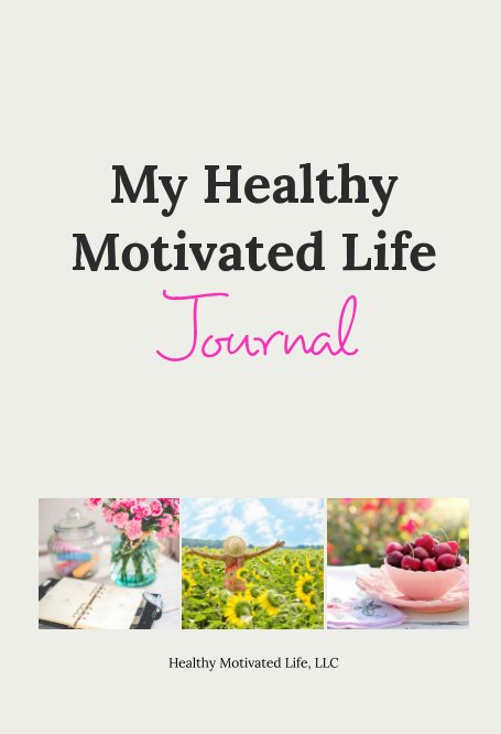 View Healthy Motivated Life Journal by Amanda Stray