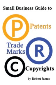 Small Business Guide to Patents Copyrights and Trademarks book cover