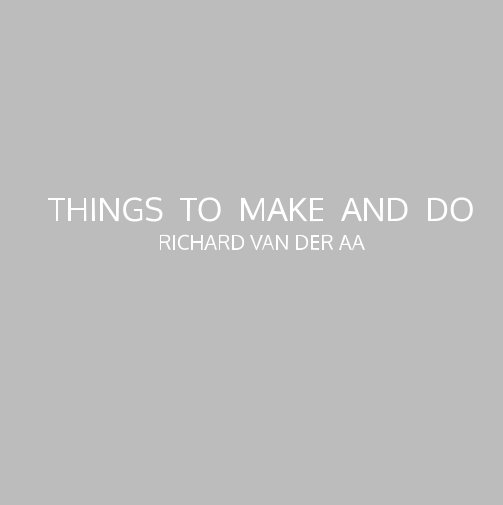 View Things to make and do by Richard van der Aa