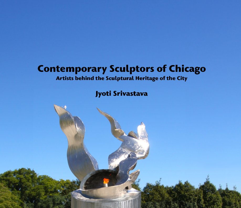 View Contemporary Sculptors of Chicago by Jyoti Srivastava