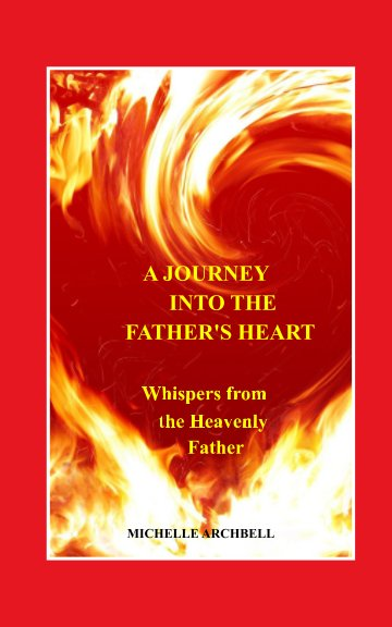 View A Journey into the Father's Heart by Michelle Archbell