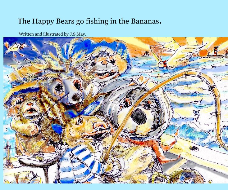 View The Happy Bears go fishing in the Bananas. by J.S May