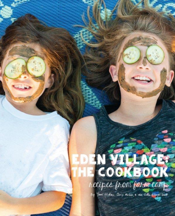 View Eden Village West: The Cookbook by Eden Village West