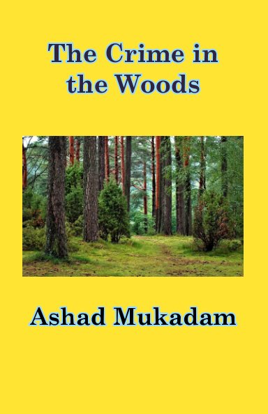 View The Crime in the Woods by Ashad Mukadam