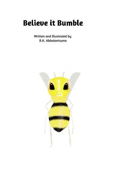 View Believe it Bumble by R. K. Abbatantuono