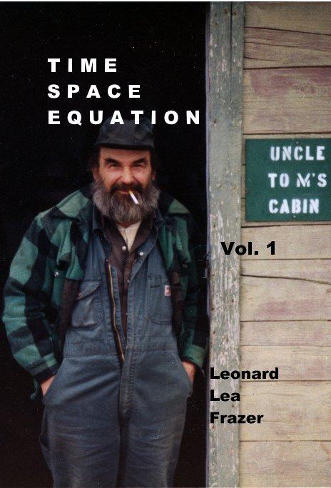 View T I M E S P A C E E Q U A T I O N Vol. 1 by Leonard Lea Frazer