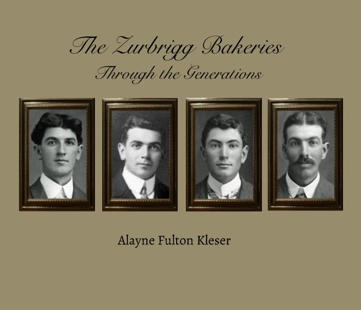View The Zurbrigg Bakeries Through the Generations by Alayne Fulton Kleser