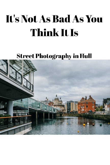 View Not As Bad As You Think It Is - Street Photography In Hull by Chris Harrison
