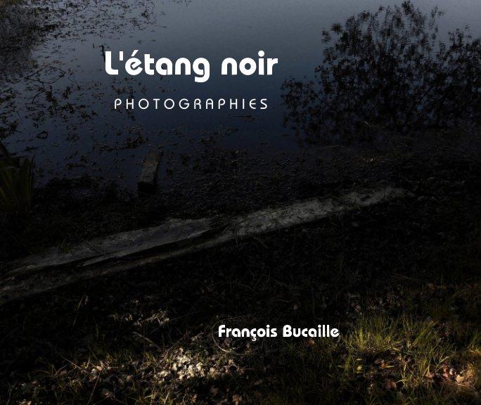 Bekijk L'étang noir op François Bucaille