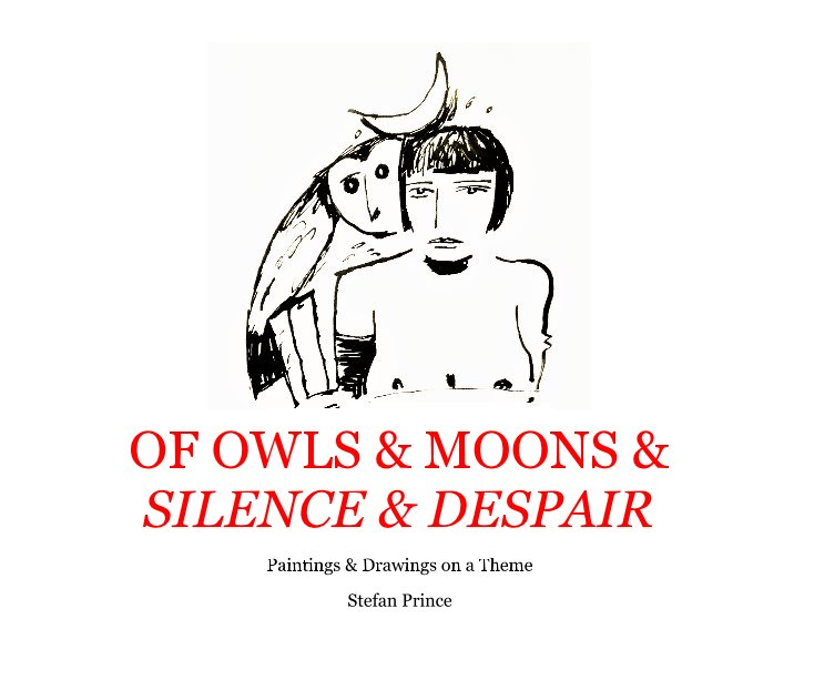View Of Owls and  Moons and Silence and Despair by Stefan Prince