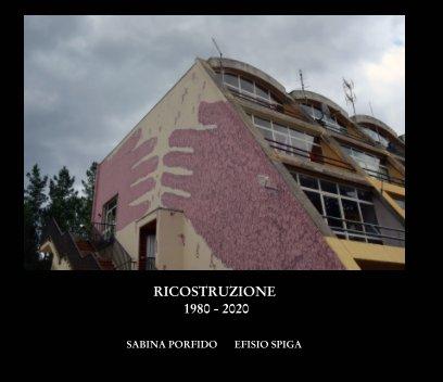 Ricostruzione 1980 - 2020 Vol. I Sabina Porfido - Efisio Spiga book cover