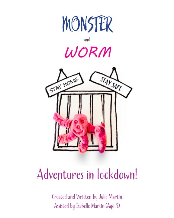 View Monster and Worm: Adventures in lockdown! by Julie Martin