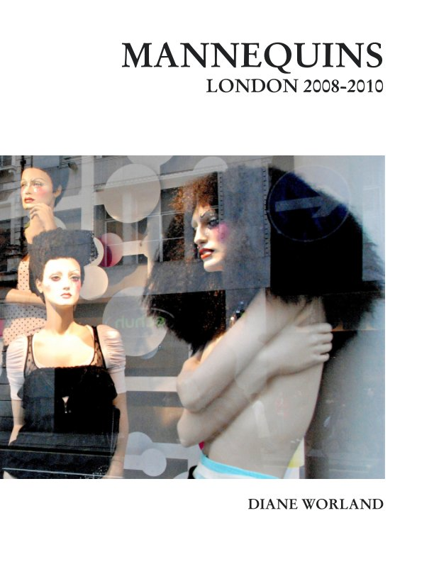 View Mannequins London 2008-2010 by Diane Worland