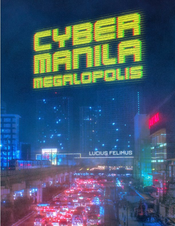 View Cyber Manila Megalopolis by Lucius Felimus