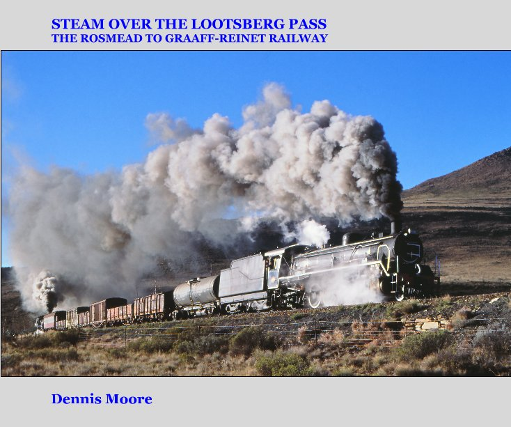 View STEAM OVER THE LOOTSBERG PASS - The Rosmead to Graaff-Reinet Railway by Dennis Moore