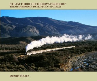 STEAM THROUGH TOORWATERPOORT - The Klipplaat to Oudtshoorn Railway book cover