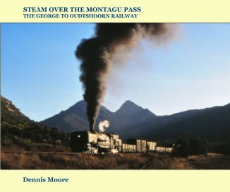 STEAM OVER THE MONTAGU PASS : The George to Oudtshoorn Railway book cover