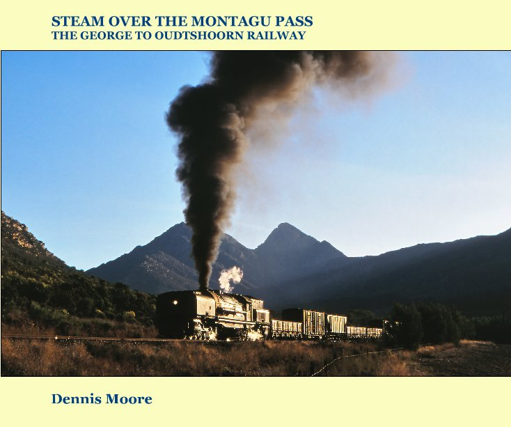 View STEAM OVER THE MONTAGU PASS : The George to Oudtshoorn Railway by Dennis Moore