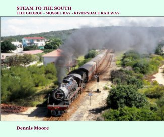 STEAM TO THE SOUTH : The George - Mossel bay - Riversdale Railway book cover