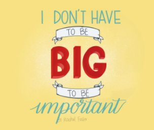 I Don't Have To Be Big To Be Important book cover