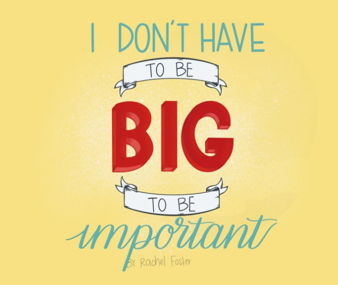 Bekijk I Don't Have To Be Big To Be Important op Rachel Foster