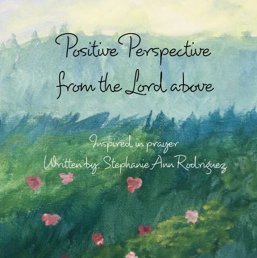 Bekijk Positive Perspective from the Lord above op Stephanie Ann Rodriguez