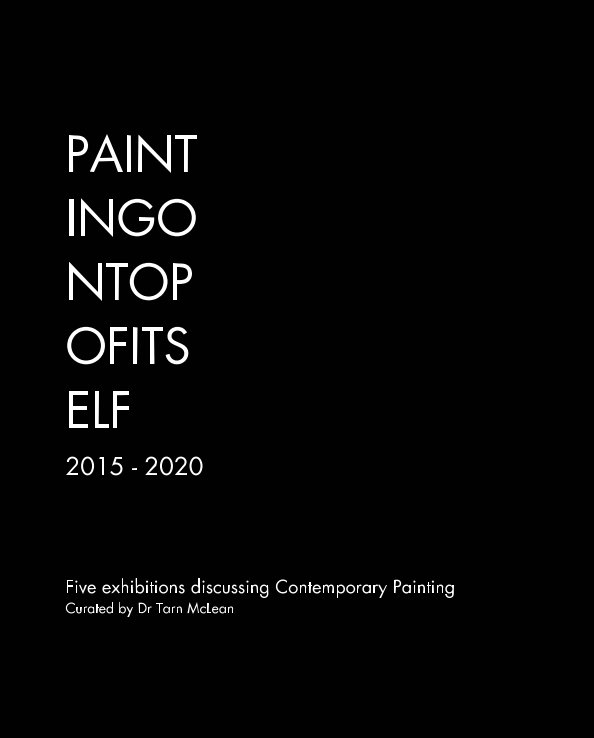 View PaintingOnTopOfItself 2015 - 2020 by Dr Tarn McLean