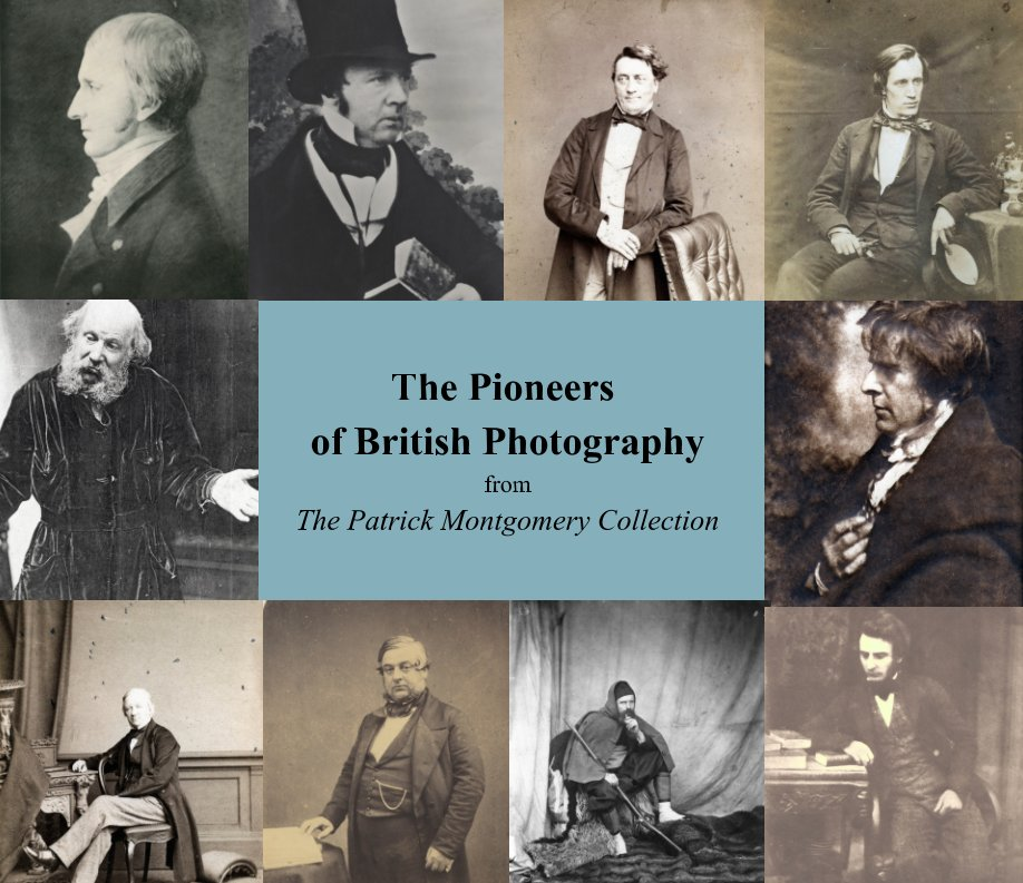 View The Pioneers of British Photography by Patrick Montgomery