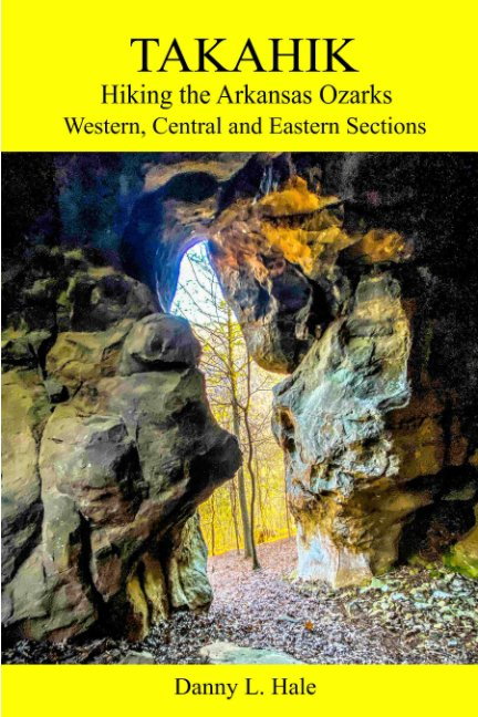 View Hiking the Arkansas Ozarks Western, Central and Eastern Sections by Danny L. Hale