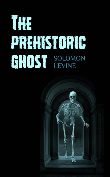 View The Prehistoric Ghost by Solomon Levine