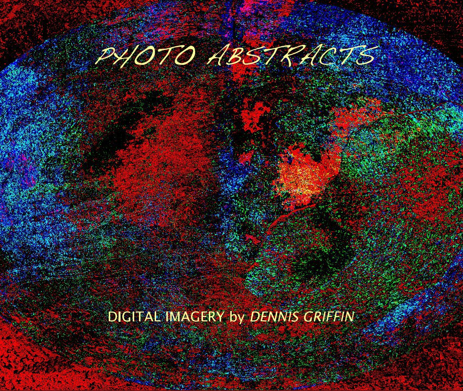 View Photo Abstracts by Dennis Griffin