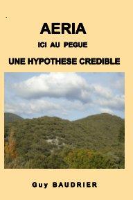 Aéria, ici au Pègue, une hypothèse crédible book cover