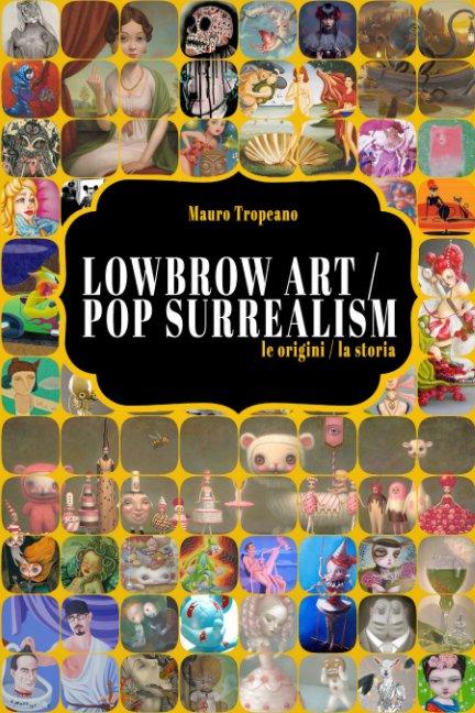 Visualizza Lowbrow Art / Pop Surrealism di Mauro Tropeano