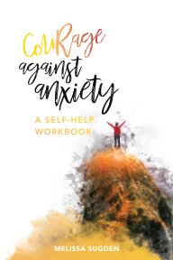 CouRage Against Anxiety: A Self-help Workbook book cover