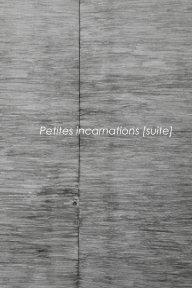 Petites incarnations [suite] book cover