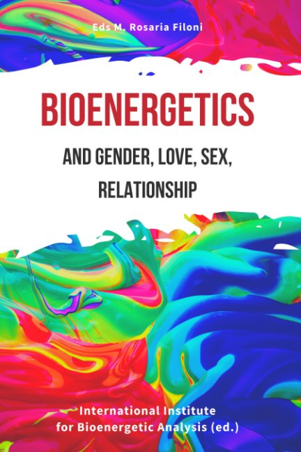 View Bioenergetics and Gender, Love, Sex, Relationship by Eds M. Rosaria Filoni