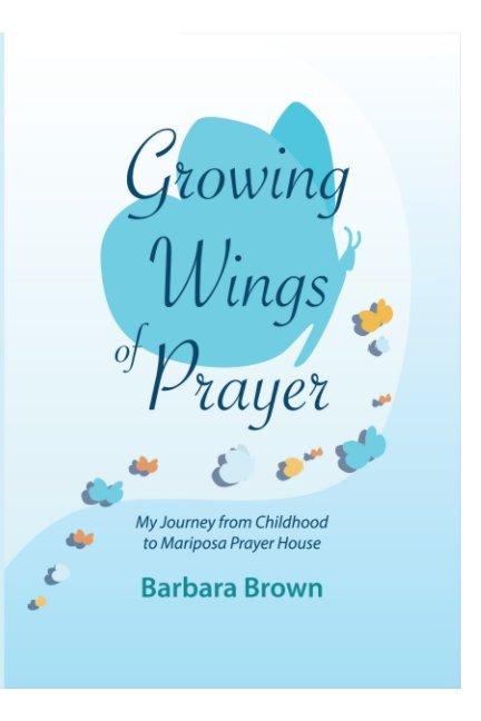 View Growing Wings of Prayer by Barbara Brown