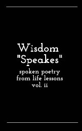 Wisdom Speakes: Spoken Poetry from Life Lessons vol ii book cover