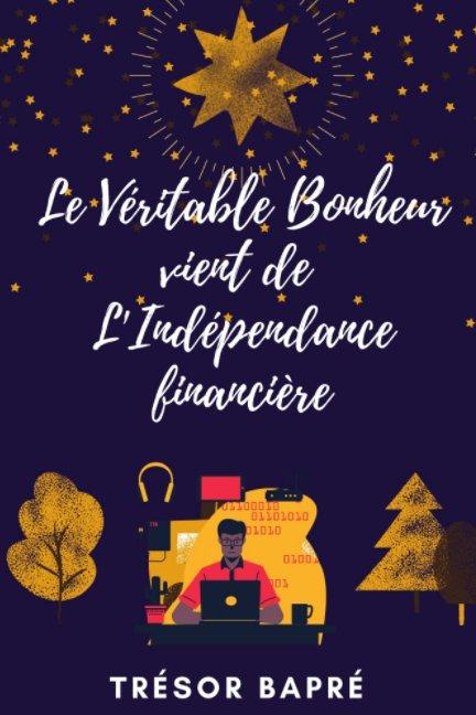 Ver Le Véritable bonheur vient de l'indépendance financière por Trésor BAPRÉ