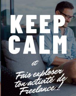 Keep calm et Fais exploser ton activité de Freelance book cover