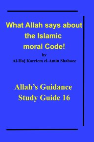 What Allah says about the Islamic moral Code! book cover
